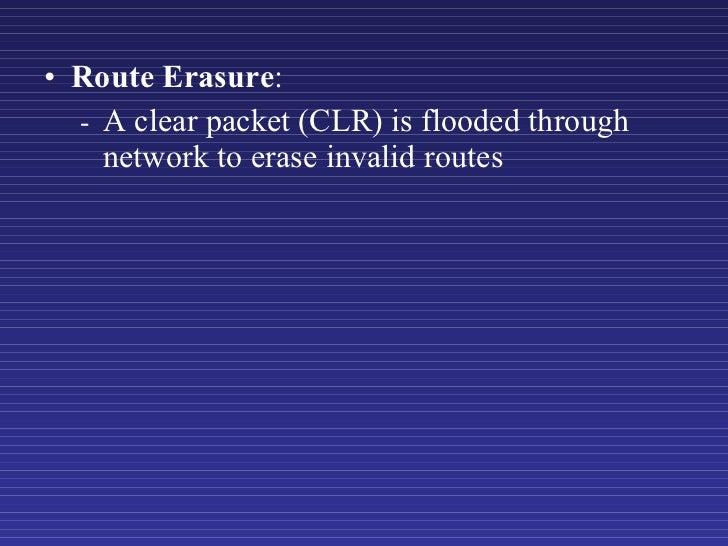 <ul><li>Route Erasure : </li></ul><ul><ul><li>- A clear packet (CLR) is flooded through network to erase invalid routes </...