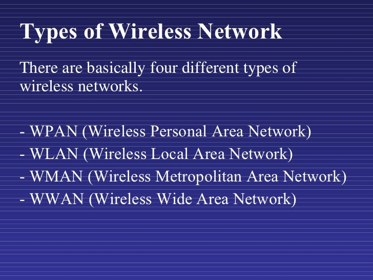 Types of Wireless Network <ul><li>There are basically four different types of wireless networks. </li></ul><ul><li>- WPAN ...