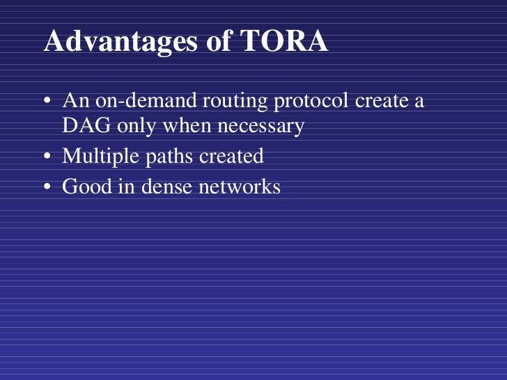 Advantages of TORA <ul><li>An on-demand routing protocol create a DAG only when necessary  </li></ul><ul><li>Multiple path...