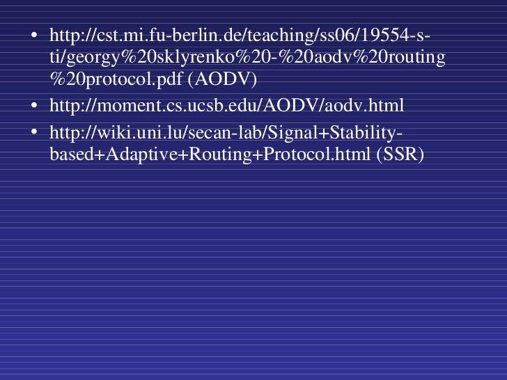 <ul><li>http://cst.mi.fu-berlin.de/teaching/ss06/19554-s-ti/georgy%20sklyrenko%20-%20aodv%20routing%20protocol.pdf (AODV) ...
