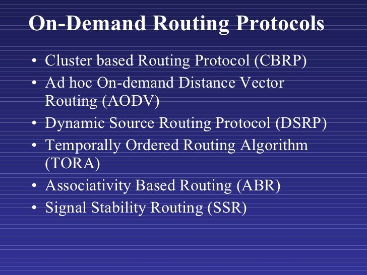 On-Demand Routing Protocols  <ul><li>Cluster based Routing Protocol (CBRP) </li></ul><ul><li>Ad hoc On-demand Distance Vec...