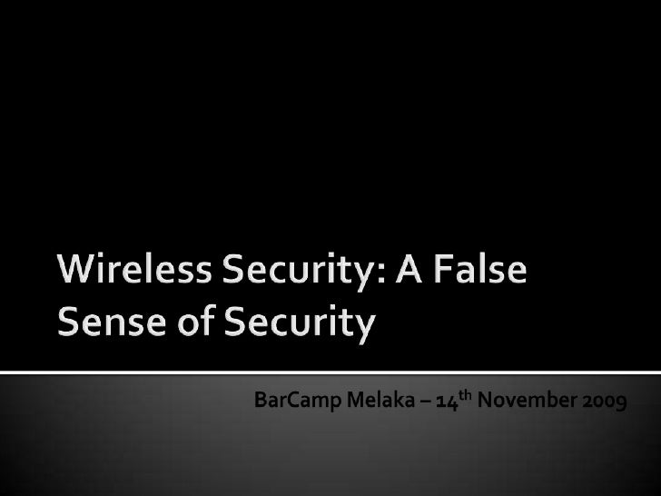 Wireless Security: A False Sense of Security<br />BarCamp Melaka – 14th November 2009<br />