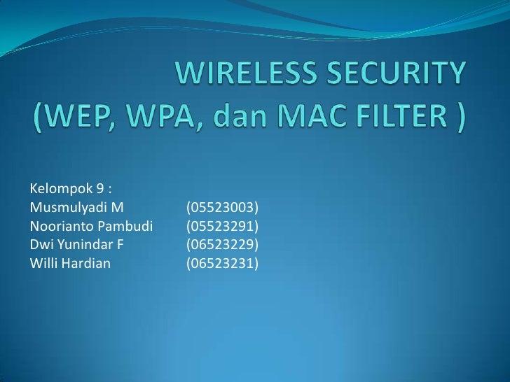 WIRELESS SECURITY (WEP, WPA, dan MAC FILTER )<br />Kelompok 9 :<br />Musmulyadi M (05523003)<br />Noorianto Pambudi (05...