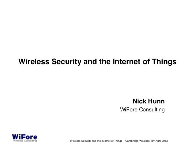 Wireless Security and the Internet of Things                                                                 Nick Hunn    ...