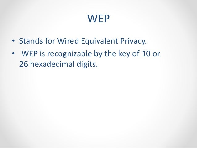 the security of the wired equivalent privacy a security algorithm on wireless networks The difference between wep, wpa, and wpa2 wi-fi passwords jason fitzpatrick @jasonfitzpatric september 21st, 2016 even if you know you need to secure your wi-fi network (and have already done so), you probably find all the security protocol acronyms a little bit puzzling.
