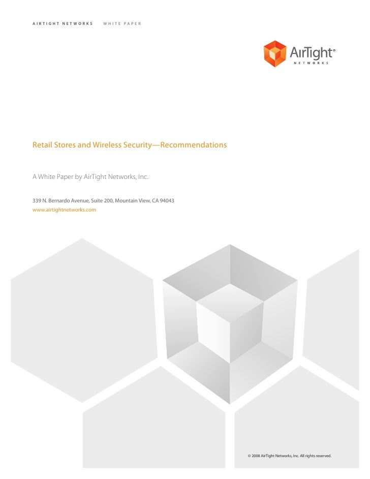 AIRTIGHT NETWORKS           WHITE PAPER     Retail Stores and Wireless Security—Recommendations   A White Paper by AirTigh...