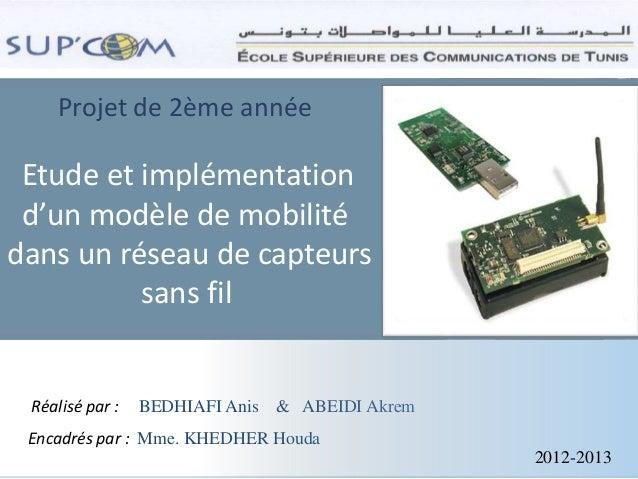 Projet de 2ème année Etude et implémentation d'un modèle de mobilité dans un réseau de capteurs sans fil Réalisé par : BED...