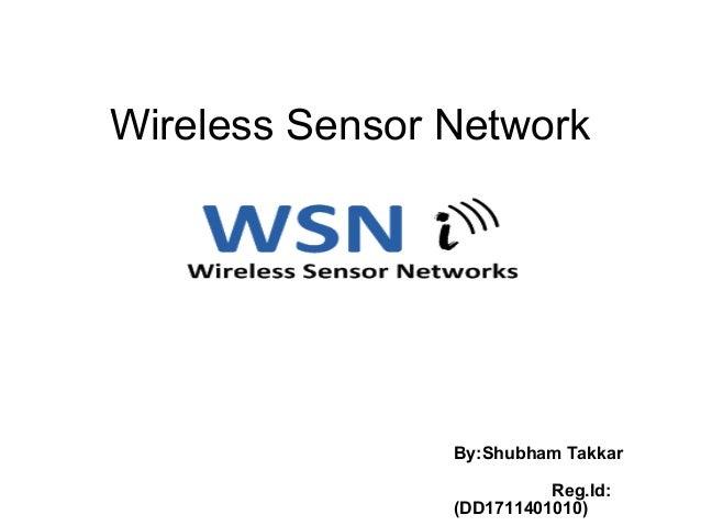 Wireless Sensor Network By:Shubham Takkar Reg.Id: (DD1711401010)