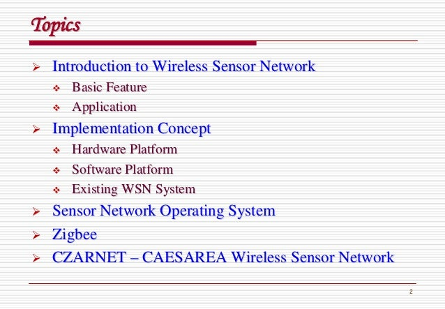 2 TopicsTopics Introduction to Wireless Sensor NetworkIntroduction to Wireless Sensor Network Basic FeatureBasic Feature A...