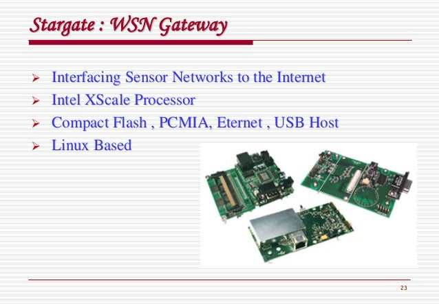 23 StargateStargate : WSN Gateway: WSN Gateway Interfacing Sensor Networks to the InternetInterfacing Sensor Networks to t...