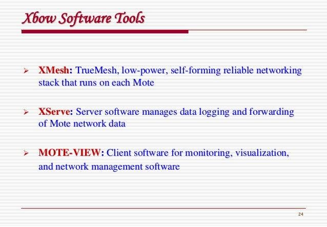 24 XbowXbow Software ToolsSoftware Tools XMeshXMesh:: TrueMeshTrueMesh, low, low--power, selfpower, self--forming reliable...