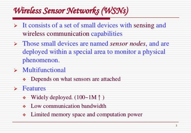 3 Wireless Sensor Networks (Wireless Sensor Networks (WSNsWSNs)) It consists of a set of small devices withIt consists of ...
