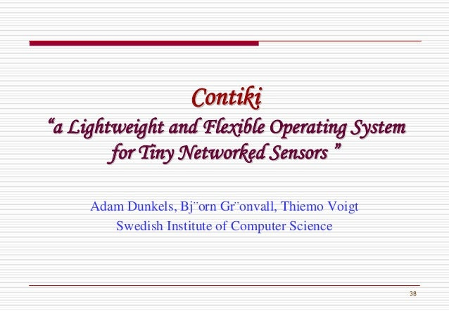"""38 ContikiContiki """"""""a Lightweight and Flexible Operating Systema Lightweight and Flexible Operating System for Tiny Networ..."""