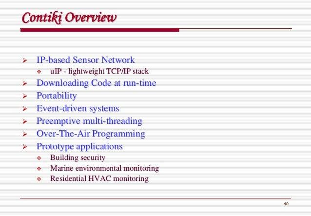 40 ContikiContiki OverviewOverview IPIP--based Sensor Networkbased Sensor Network uIPuIP -- lightweight TCP/IP stacklightw...