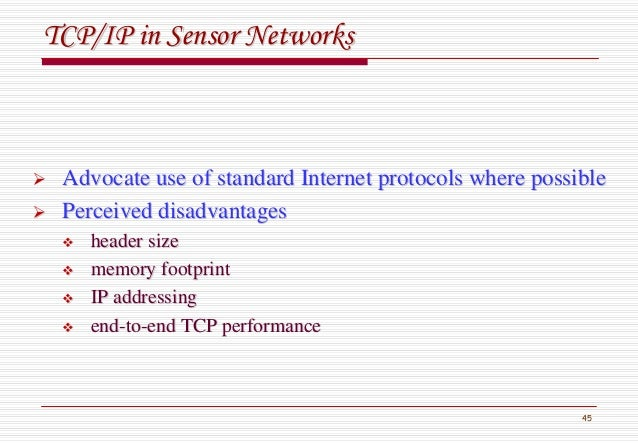 45 TCP/IP in Sensor NetworksTCP/IP in Sensor Networks Advocate use of standard Internet protocols where possibleAdvocate u...