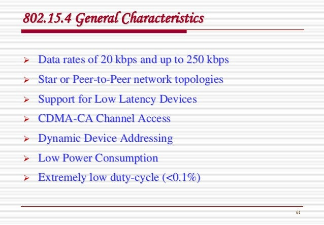 61 802.15.4 General Characteristics802.15.4 General Characteristics Data rates of 20 kbps and up to 250 kbpsData rates of ...