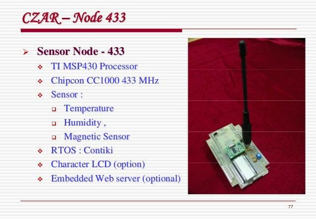 77 CZARCZAR –– Node 433Node 433 Sensor NodeSensor Node -- 433433 TI MSP430 ProcessorTI MSP430 Processor ChipconChipcon CC1...