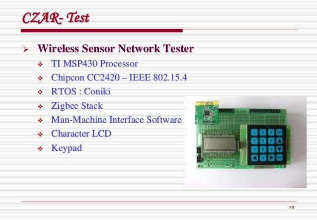 79 CZARCZAR-- TestTest Wireless Sensor Network TesterWireless Sensor Network Tester TI MSP430 ProcessorTI MSP430 Processor...