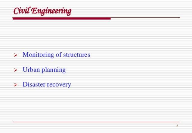 9 CivilCivil EngineeringEngineering Monitoring of structuresMonitoring of structures Urban planningUrban planning Disaster...