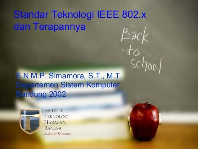 Standar Teknologi IEEE 802.xdan TerapannyaS.N.M.P. Simamora, S.T., M.T.Departemen Sistem KomputerBandung 2002