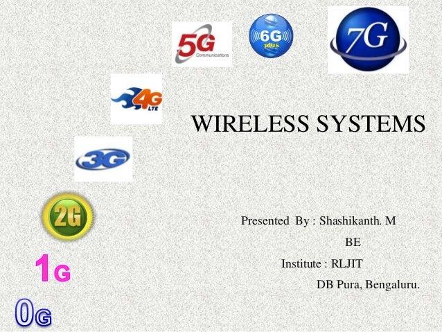 Presented By : Shashikanth. M BE Institute : RLJIT DB Pura, Bengaluru. WIRELESS SYSTEMS