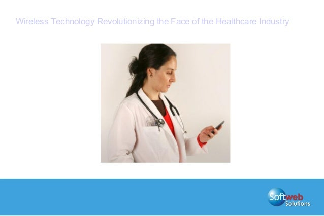 Wireless Technology Revolutionizing the Face of the Healthcare Industry