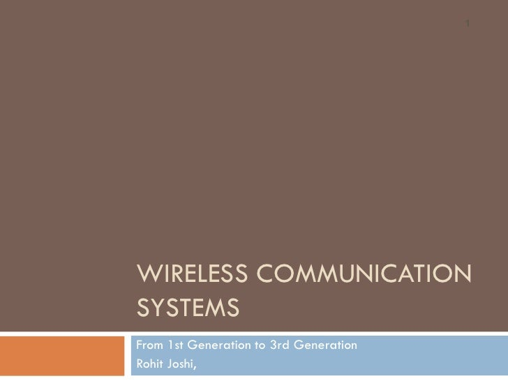 1     WIRELESS COMMUNICATION SYSTEMS From 1st Generation to 3rd Generation Rohit Joshi,