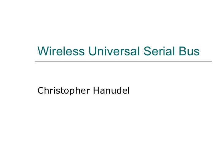 Wireless Universal Serial Bus Christopher Hanudel