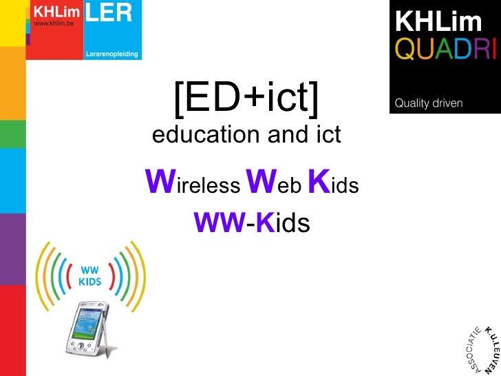 [ED+ict] education and ict W ireless   W eb   K ids WW - K ids