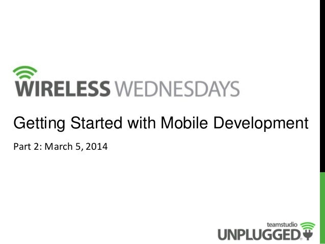 Getting Started with Mobile Development Part 2: March 5, 2014