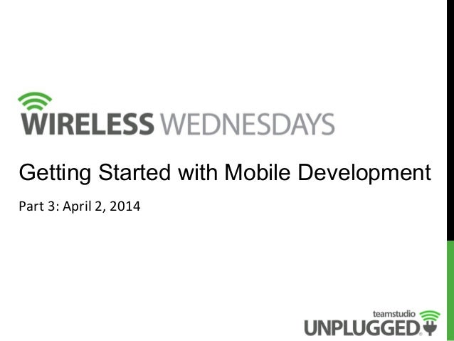 Getting Started with Mobile Development Part  3:  April  2,  2014