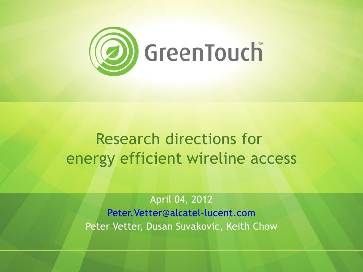Research directions forenergy efficient wireline access                 April 04, 2012      Peter.Vetter@alcatel-lucent.co...
