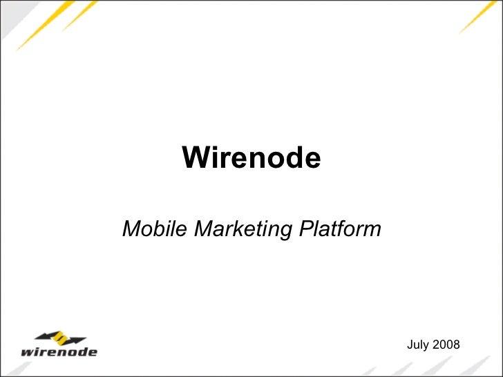 Wirenode Mobile Marketing Platform July 2008