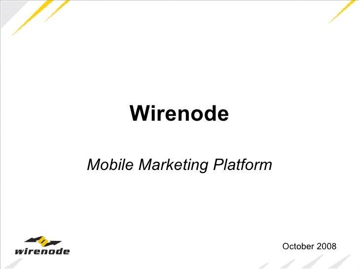 Wirenode Mobile Marketing Platform October 2008