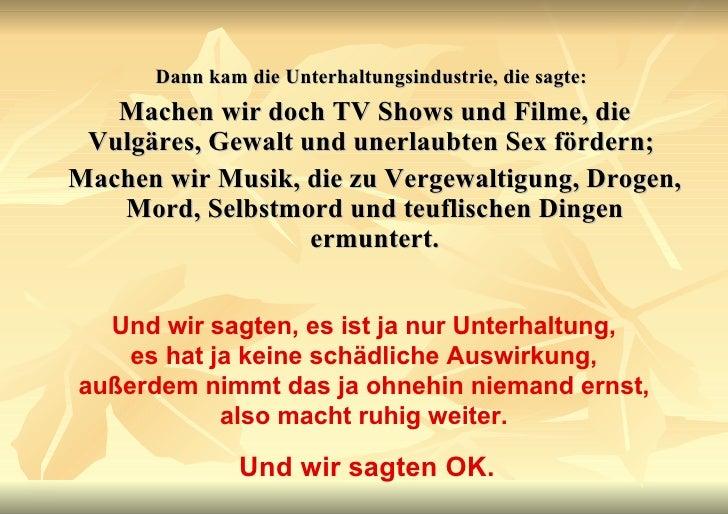 <ul><li>Dann kam die Unterhaltungsindustrie, die sagte:   </li></ul><ul><li>Machen wir doch TV Shows und Filme, die Vulgär...