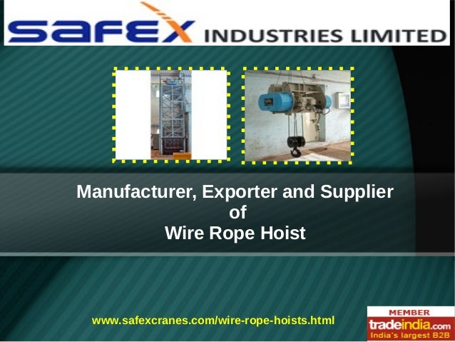 Manufacturer, Exporter and Supplier of Wire Rope Hoist  www.safexcranes.com/wire-rope-hoists.html