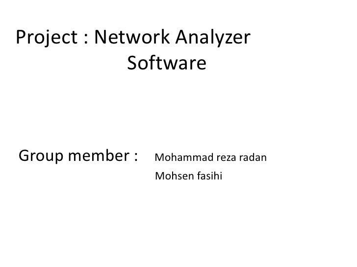 Project : Network Analyzer Software<br />Group member :    Mohammad reza radan<br />           Mohsen fasihi<br />