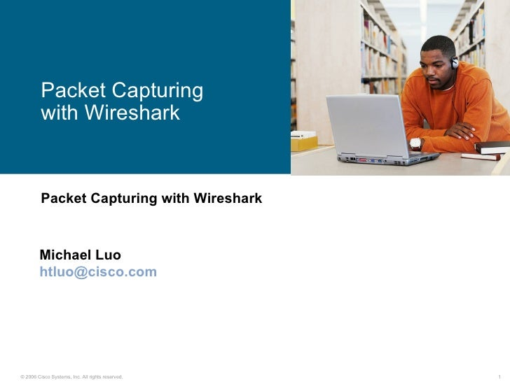 Packet Capturing         with Wireshark         Packet Capturing with Wireshark        Michael Luo        htluo@cisco.com©...