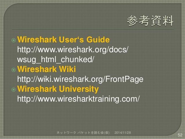 Wireshark User's Guide  http://www.wireshark.org/docs/  wsug_html_chunked/  Wireshark Wiki  http://wiki.wireshark.org/Fr...