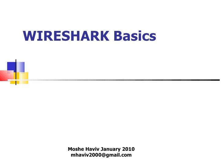 WIRESHARK Basics Moshe Haviv January 2010 [email_address]