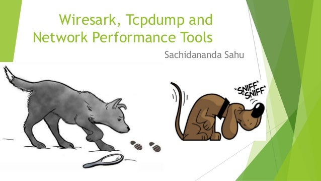 Wireshark, Tcpdump and Network Performance tools