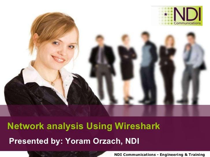 Network analysis Using Wireshark Presented by: Yoram Orzach, NDI