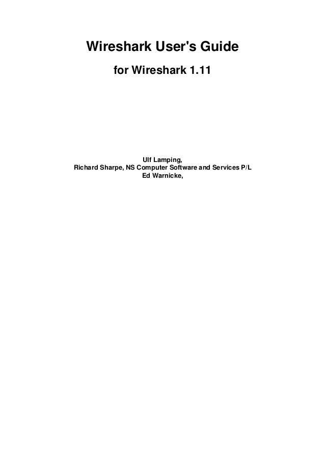 Wireshark User's Guide for Wireshark 1.11  Ulf Lamping, Richard Sharpe, NS Computer Software and Services P/L Ed Warnicke,