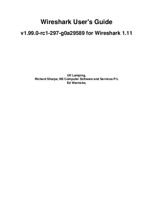 Wireshark User's Guide v1.99.0-rc1-297-g0a29589 for Wireshark 1.11 Ulf Lamping, Richard Sharpe, NS Computer Software and S...