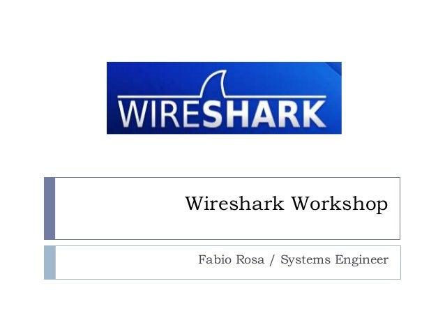 Wireshark Workshop Fabio Rosa / Systems Engineer