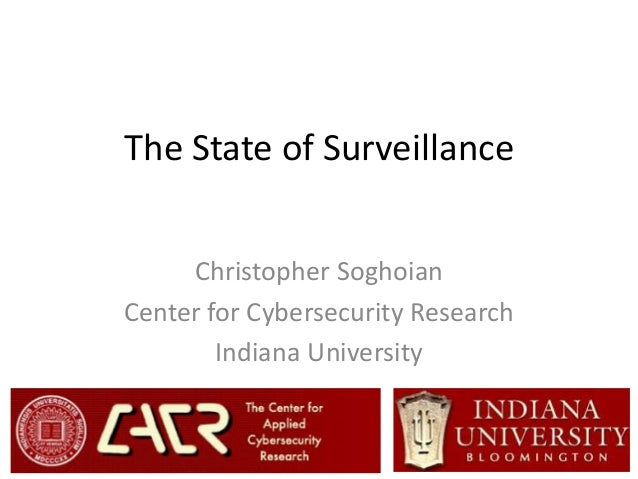 The State of Surveillance Christopher Soghoian Center for Cybersecurity Research Indiana University