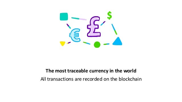 The most traceable currency in the world All transactions are recorded on the blockchain
