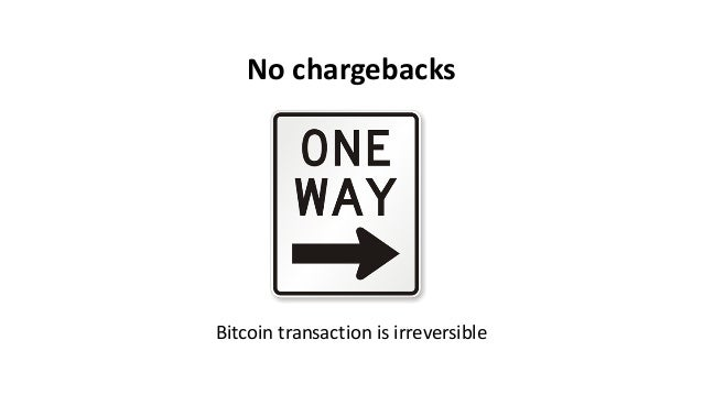 No chargebacks Bitcoin transaction is irreversible