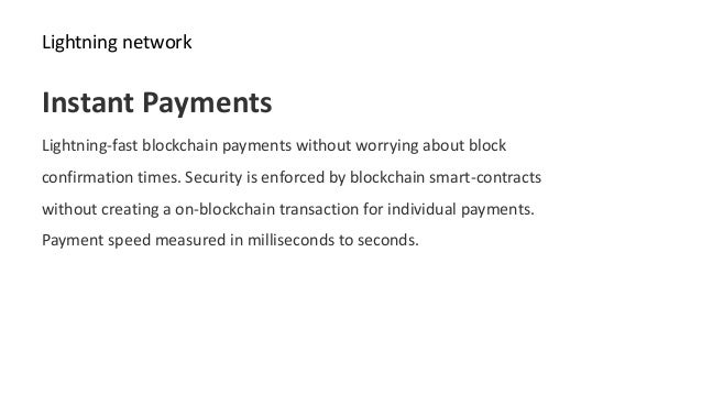 Lightning network Instant Payments Lightning-fast blockchain payments without worrying about block confirmation times. Sec...