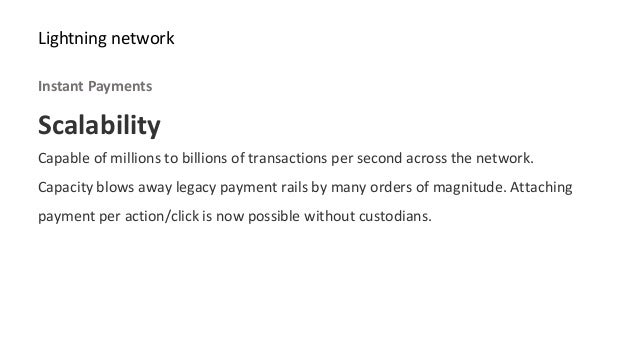 Scalability Capable of millions to billions of transactions per second across the network. Capacity blows away legacy paym...